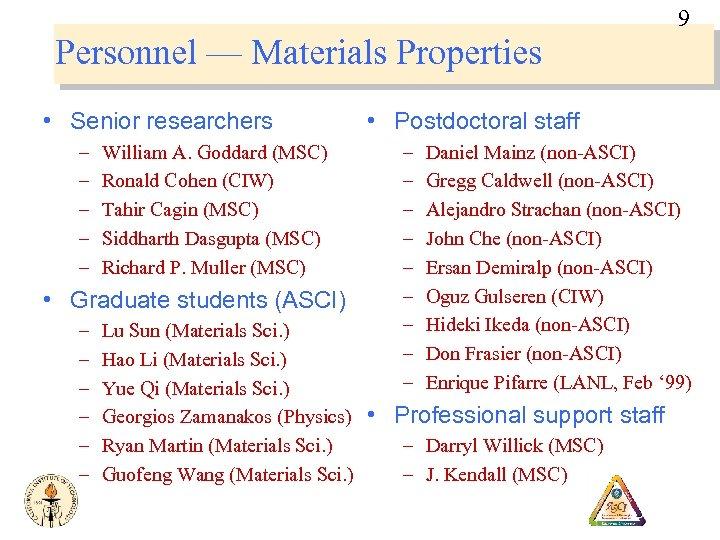9 Personnel — Materials Properties • Senior researchers – – – William A. Goddard