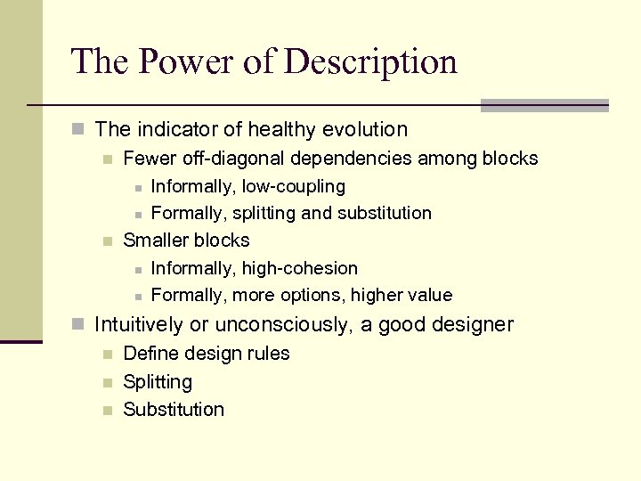 The Power of Description n The indicator of healthy evolution n Fewer off-diagonal dependencies
