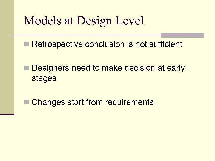 Models at Design Level n Retrospective conclusion is not sufficient n Designers need to