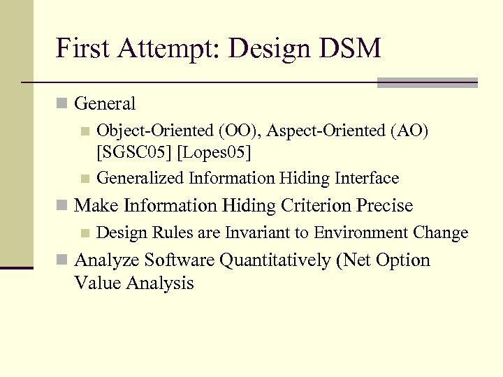 First Attempt: Design DSM n General n Object-Oriented (OO), Aspect-Oriented (AO) [SGSC 05] [Lopes
