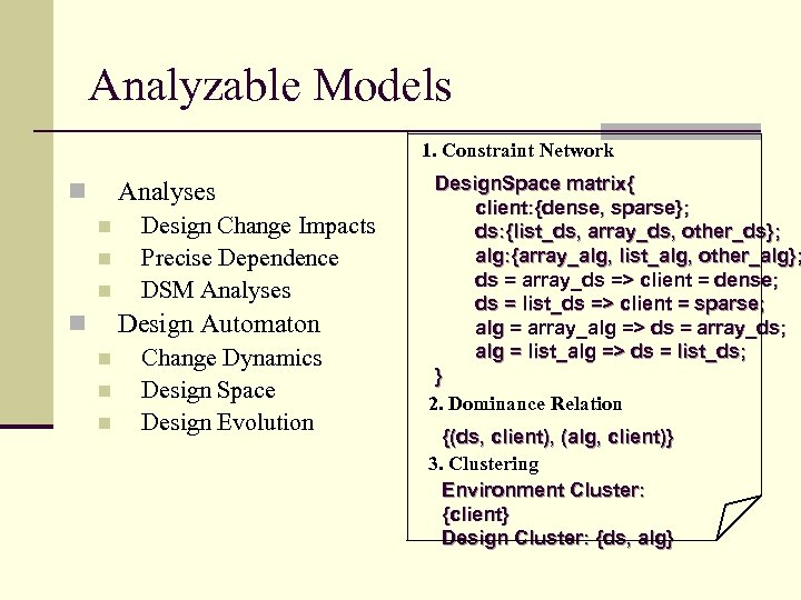 Analyzable Models 1. Constraint Network Analyses n n Design Change Impacts Precise Dependence DSM