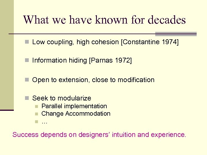 What we have known for decades n Low coupling, high cohesion [Constantine 1974] n