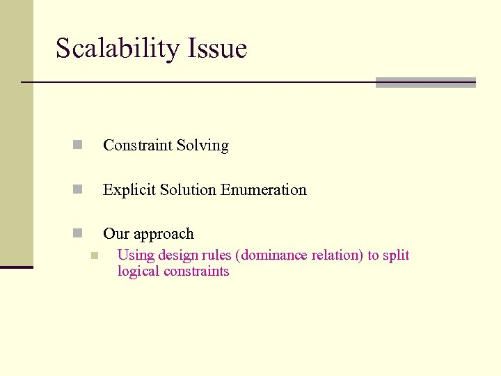 Scalability Issue n Constraint Solving n Explicit Solution Enumeration n Our approach n Using