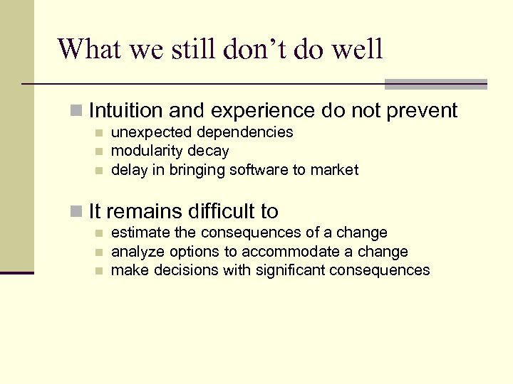 What we still don't do well n Intuition and experience do not prevent n