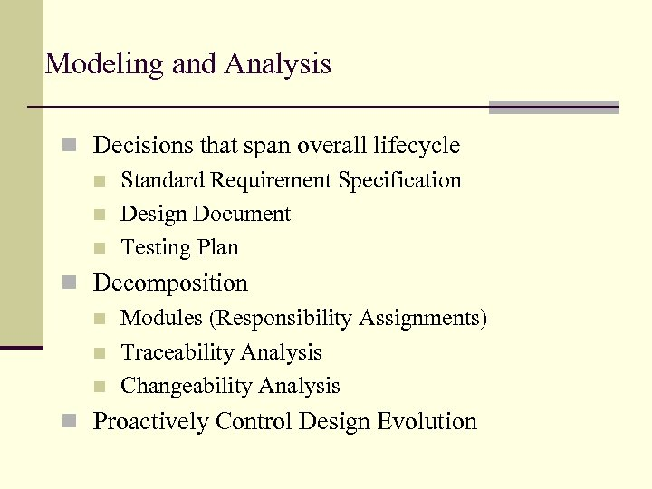 Modeling and Analysis n Decisions that span overall lifecycle n Standard Requirement Specification n