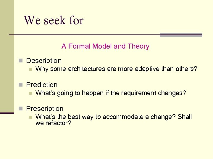 We seek for A Formal Model and Theory n Description n Why some architectures