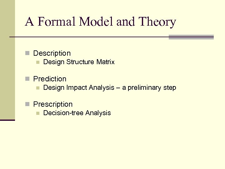 A Formal Model and Theory n Description n Design Structure Matrix n Prediction n