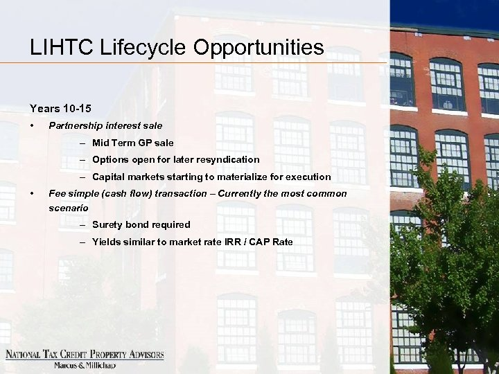 LIHTC Lifecycle Opportunities Years 10 -15 • Partnership interest sale – Mid Term GP