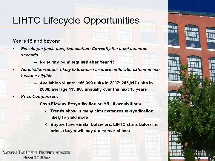 LIHTC Lifecycle Opportunities Years 15 and beyond • Fee simple (cash flow) transaction: Currently