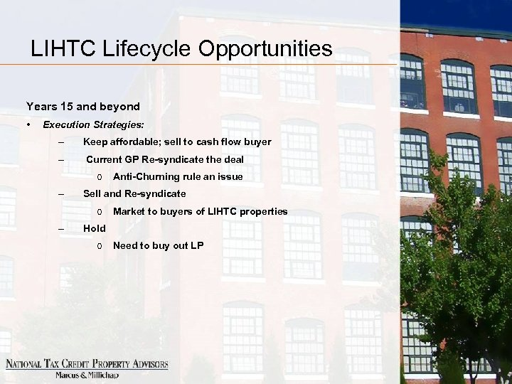 LIHTC Lifecycle Opportunities Years 15 and beyond • Execution Strategies: – Keep affordable; sell