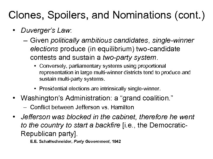 Clones, Spoilers, and Nominations (cont. ) • Duverger's Law: – Given politically ambitious candidates,