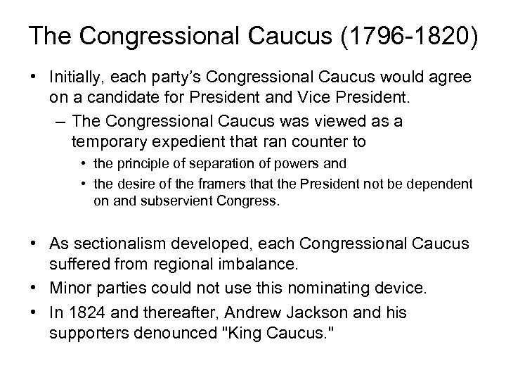The Congressional Caucus (1796 -1820) • Initially, each party's Congressional Caucus would agree on