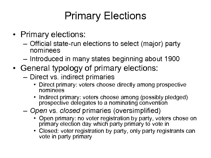 Primary Elections • Primary elections: – Official state-run elections to select (major) party nominees