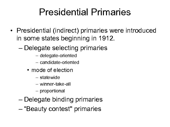 Presidential Primaries • Presidential (indirect) primaries were introduced in some states beginning in 1912.