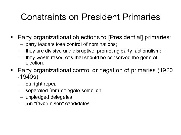 Constraints on President Primaries • Party organizational objections to [Presidential] primaries: – party leaders