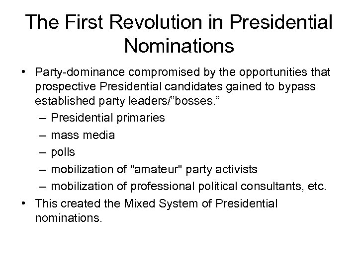 The First Revolution in Presidential Nominations • Party-dominance compromised by the opportunities that prospective