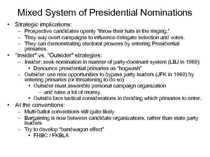 """Mixed System of Presidential Nominations • Strategic implications: – Prospective candidates openly """"throw their"""