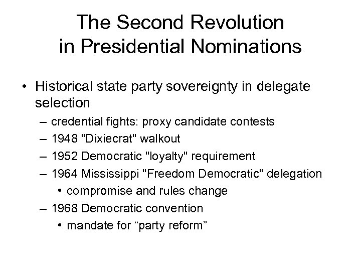 The Second Revolution in Presidential Nominations • Historical state party sovereignty in delegate selection