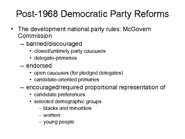 Post-1968 Democratic Party Reforms • The development national party rules: Mc. Govern Commission –