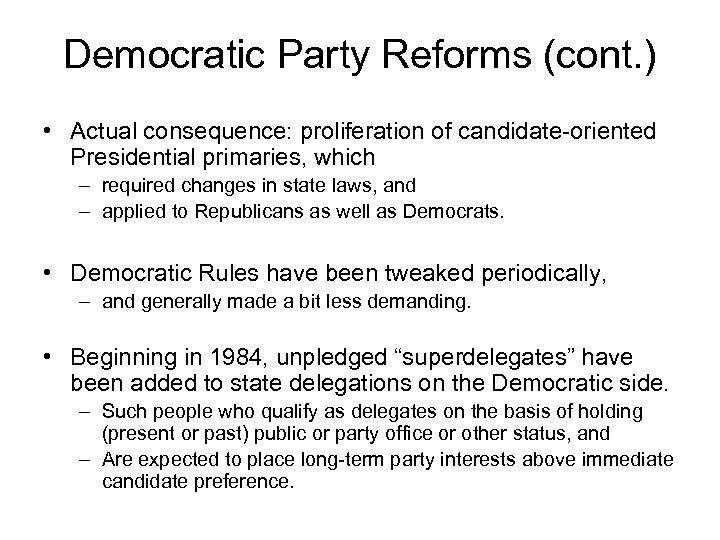 Democratic Party Reforms (cont. ) • Actual consequence: proliferation of candidate-oriented Presidential primaries, which