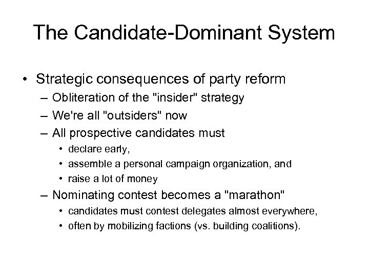The Candidate-Dominant System • Strategic consequences of party reform – Obliteration of the