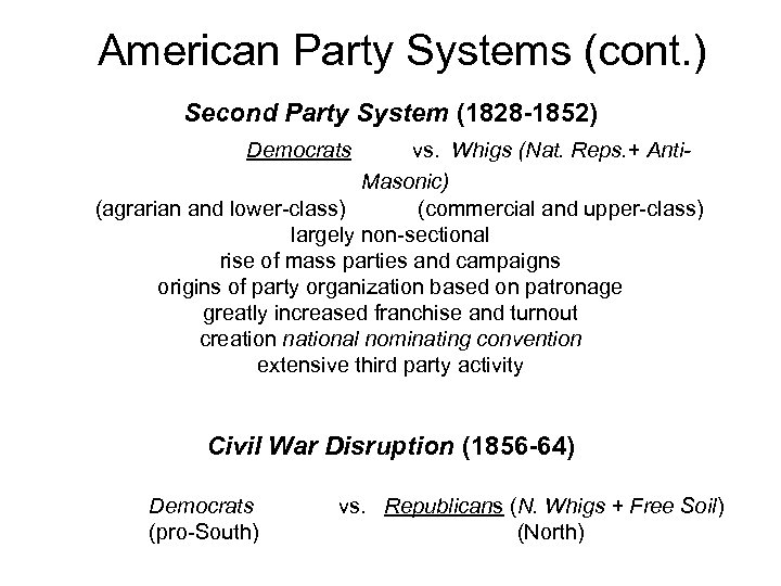 American Party Systems (cont. ) Second Party System (1828 -1852) Democrats vs. Whigs (Nat.
