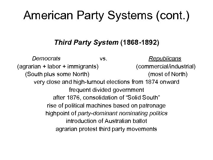 American Party Systems (cont. ) Third Party System (1868 -1892) Democrats vs. Republicans (agrarian
