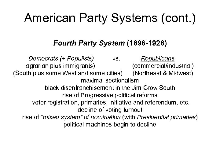 American Party Systems (cont. ) Fourth Party System (1896 -1928) Democrats (+ Populists) vs.