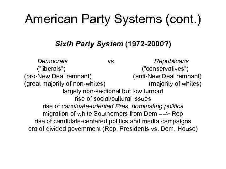American Party Systems (cont. ) Sixth Party System (1972 -2000? ) Democrats vs. Republicans