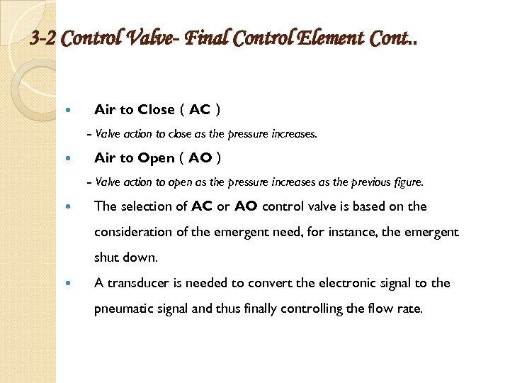 3 -2 Control Valve- Final Control Element Cont. . Air to Close(AC) - Valve