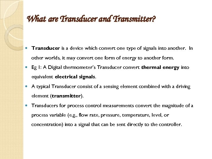 What are Transducer and Transmitter? Transducer is a device which convert one type of