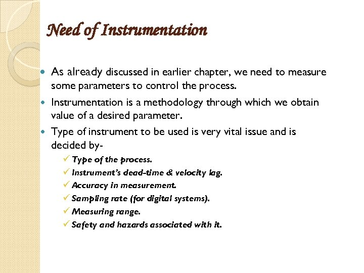 Need of Instrumentation As already discussed in earlier chapter, we need to measure some