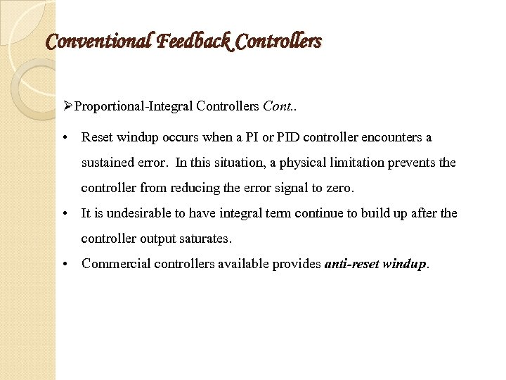 Conventional Feedback Controllers ØProportional-Integral Controllers Cont. . • Reset windup occurs when a PI
