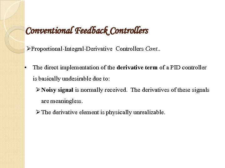 Conventional Feedback Controllers ØProportional-Integral-Derivative Controllers Cont. . • The direct implementation of the derivative