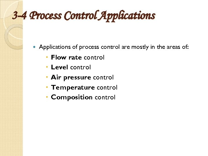 3 -4 Process Control Applications of process control are mostly in the areas of:
