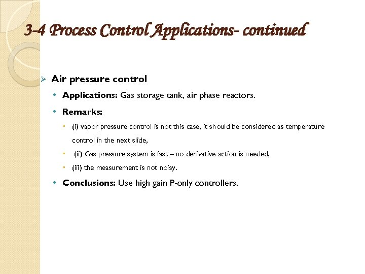 3 -4 Process Control Applications- continued Ø Air pressure control • Applications: Gas storage