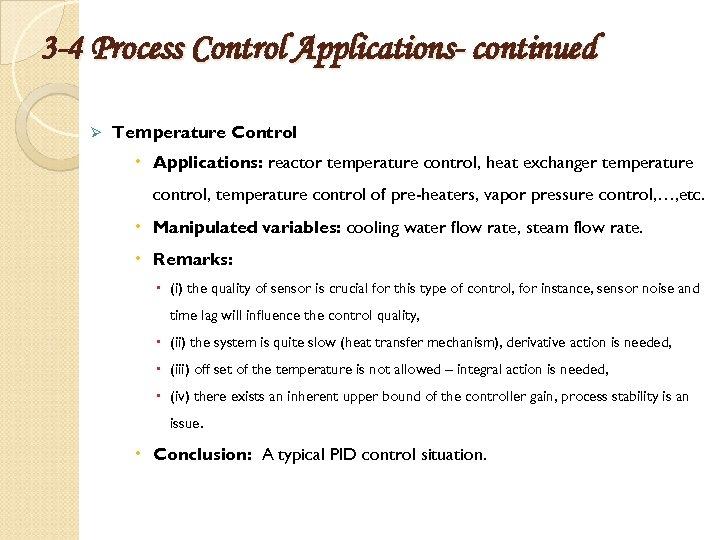 3 -4 Process Control Applications- continued Ø Temperature Control Applications: reactor temperature control, heat