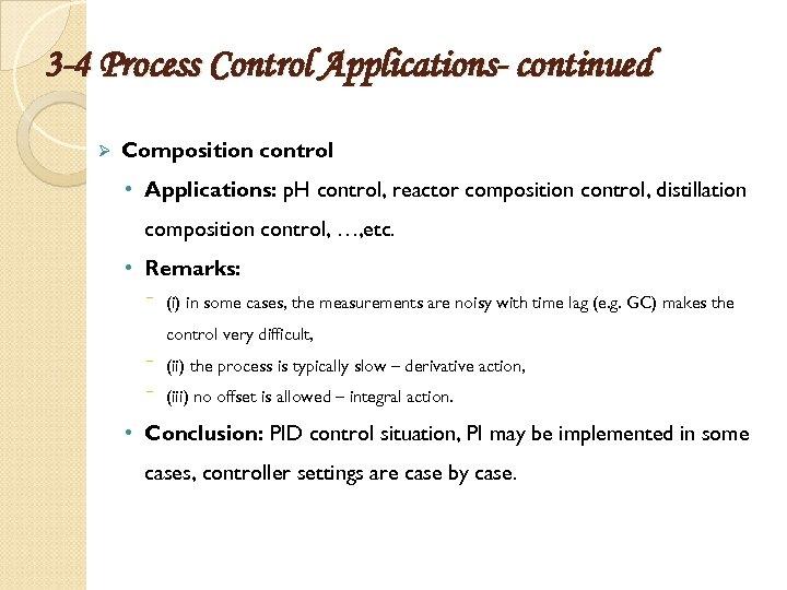 3 -4 Process Control Applications- continued Ø Composition control • Applications: p. H control,