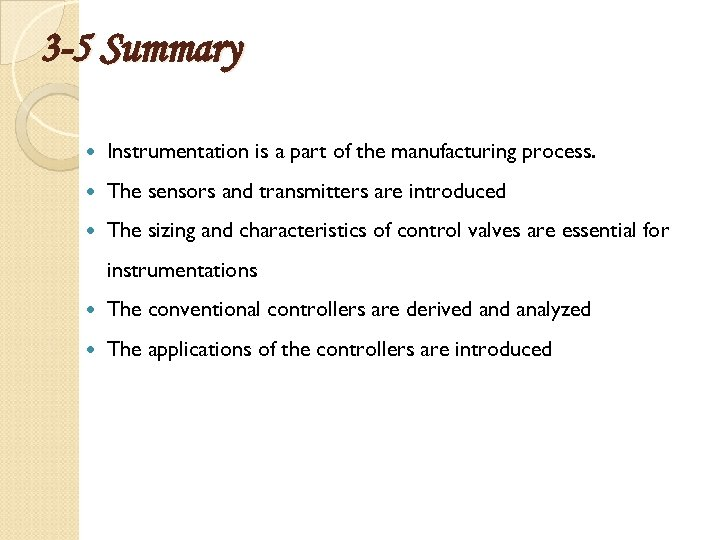 3 -5 Summary Instrumentation is a part of the manufacturing process. The sensors and