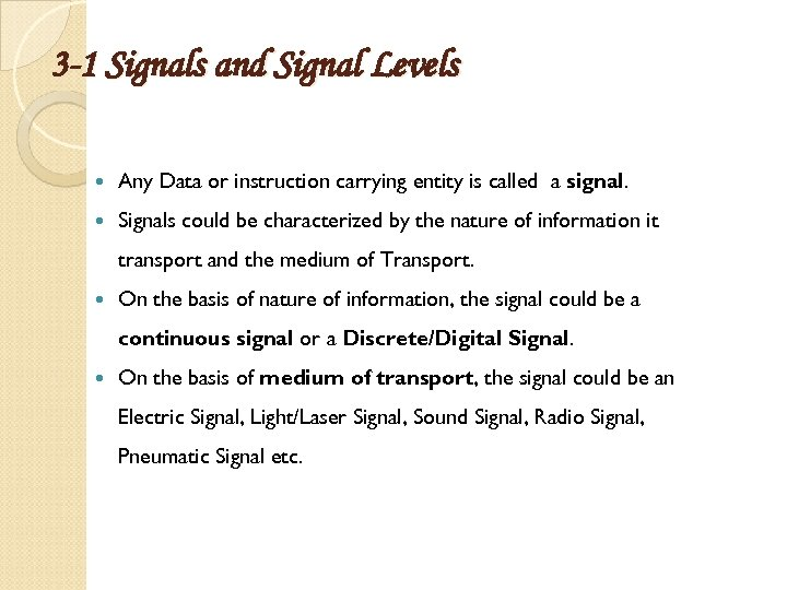 3 -1 Signals and Signal Levels Any Data or instruction carrying entity is called