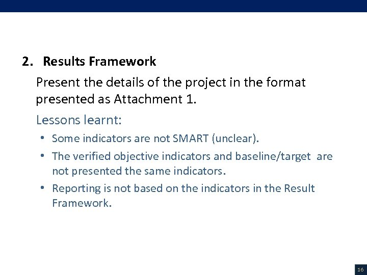 V. Project Description (6/18) 2. Results Framework Present the details of the project in