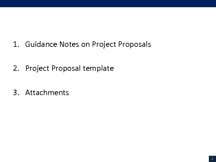 Overview of Presentation 1. Guidance Notes on Project Proposals 2. Project Proposal template 3.