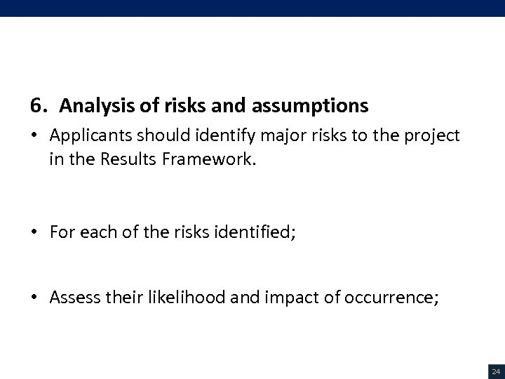 V. Project Description (14/18) 6. Analysis of risks and assumptions • Applicants should identify