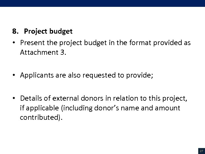 V. Project Description (17/18) 8. Project budget • Present the project budget in the