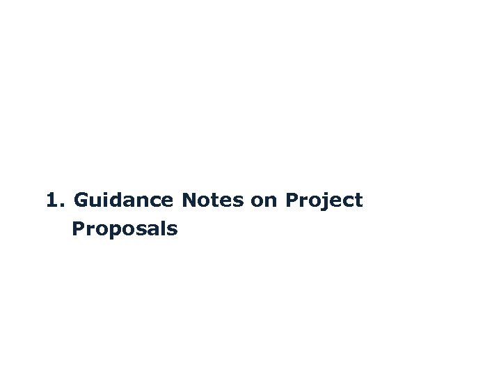 1. Guidance Notes on Project Proposals