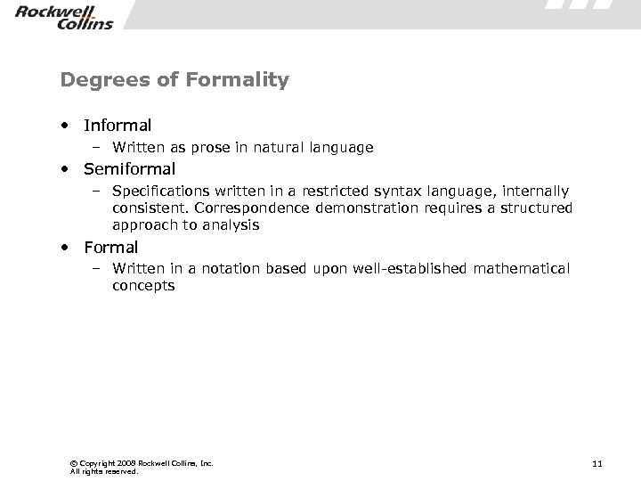 Degrees of Formality • Informal – Written as prose in natural language • Semiformal