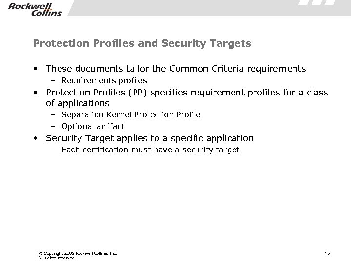 Protection Profiles and Security Targets • These documents tailor the Common Criteria requirements –