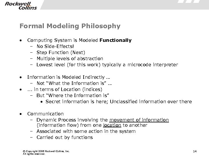 Formal Modeling Philosophy • Computing System is Modeled Functionally – No Side-Effects! – Step