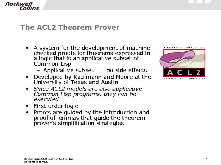 The ACL 2 Theorem Prover • A system for the development of machinechecked proofs