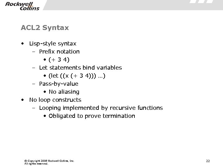 ACL 2 Syntax • Lisp-style syntax – Prefix notation • (+ 3 4) –
